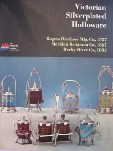 Victorian silverplated holloware;: Tea services, caster sets, ice water pitchers, card receivers, napkin rings, knife rests, toilet sets, goblets, ... (American historical catalog collection)