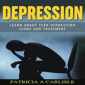 Depression: Learn About Teen Depression Signs and Treatment Audiobook