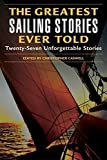 img - for Greatest Sailing Stories Ever Told: Twenty-Seven Unforgettable Stories (April 1, 2004) Paperback book / textbook / text book