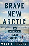 img - for Brave New Arctic: The Untold Story of the Melting North (Science Essentials) book / textbook / text book