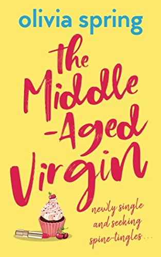 The Middle-Aged Virgin: Newly Single And Seeking Spine-Tingles... by Hartley Publishing trading as Unleashed Potential Ltd.
