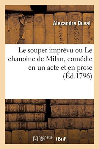Le souper imprévu ou Le chanoine de Milan, comédie en un acte et en prose (Arts) por DUVAL-A