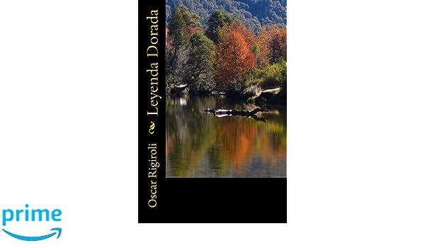 Leyenda Dorada (Spanish Edition): Mr Oscar Luis Rigiroli: 9781500655143: Amazon.com: Books