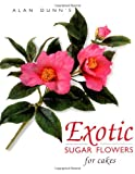 Exotic Sugar Flowers for Cakes, Alan Dunn, 1853918024