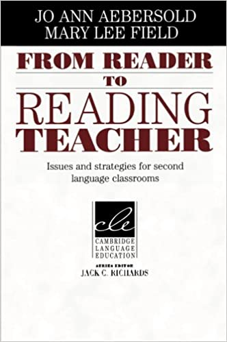 From Reader to Reading Teacher: Issues and Strategies for Second Language Classrooms Cambridge Language Education