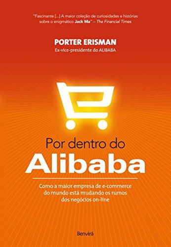 Por Dentro do Alibaba. Como a Maior Empresa de e-Commerce do Mundo Está Mudando os Rumos dos Negócios On-line
