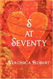 S at Seventy, Veronica Robert, 1604742062