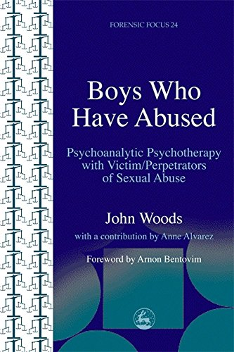 Download Boys Who Have Abused: Psychoanalytic Psychotherapy with Victim/Perpetrators of Sexual Abuse (Forensic Focus) ebook