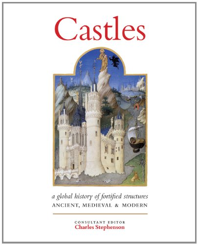 Castles: A History of Fortified Structures: Ancient, Medieval & Modern