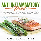 #9: Anti Inflammatory Diet: Delicious Anti Inflammatory Recipes to Fight Inflammation and Reduce Pain