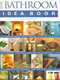 The Bathroom Idea Book, Andrew Wormer, 1561586005