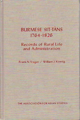 Burmese Sit-Tans. 1764 to 1826: Records of Rural Life and Administration (Monograph of the Association for Asian Studies ; no. 36) (English and Burmese Edition)