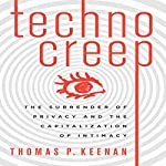 Technocreep: The Surrender of Privacy and the Capitalization of Intimacy | Thomas P. Keenan
