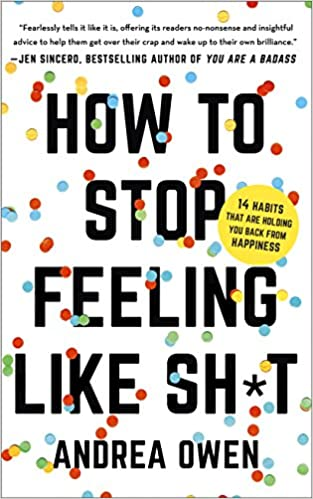 dde4d1d99d0 How to Stop Feeling Like Sh*t: 14 Habits that Are Holding You Back ...