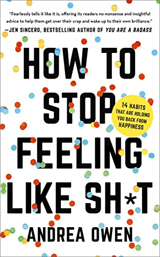 How to Stop Feeling Like Sh*t: 14 Habits that Are Holding You Back from Happiness (Dove Magic)