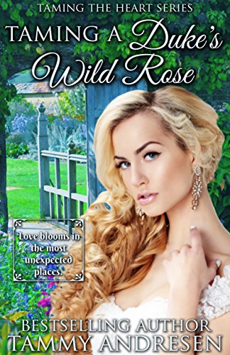 Taming a Duke's Wild Rose: Taming the Heart Series Book 2 by [Andresen, Tammy]
