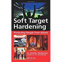 Soft Target Hardening: Protecting People from Attack by Hesterman, Jennifer (2014) Hardcover