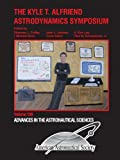 The Kyle T. Alfriend Astrodynamics Symposium, Various, 0877035652