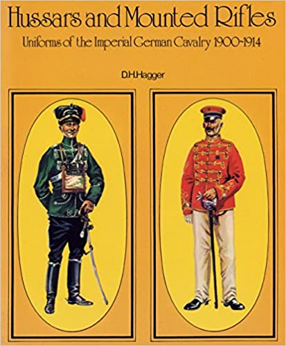 Hussars and Mounted Rifles: Uniforms of the Imperial German Cavalry 1900-1914 by D.J. Haggar (1-Sep-1974) Paperback