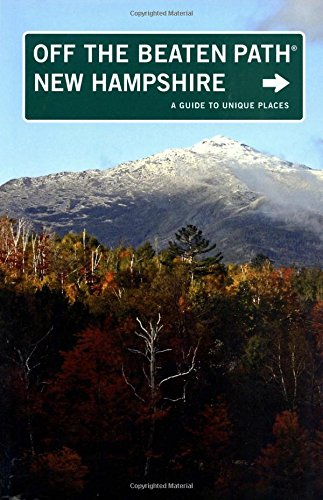 New Hampshire Off the Beaten Path®: A Guide To Unique Places (Off the Beaten Path Series)