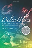 img - for Delta Blues: The Life and Times of the Mississippi Masters Who Revolutionized American Music book / textbook / text book