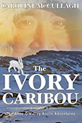 The Ivory Caribou (Anne O'Malley Arctic Adventures) (Volume 1) Paperback