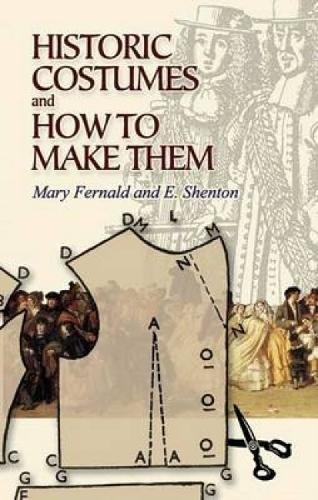 Historic Costumes and How to Make Them (Dover Fashion and (Renaissance Clothing Sewing Patterns)