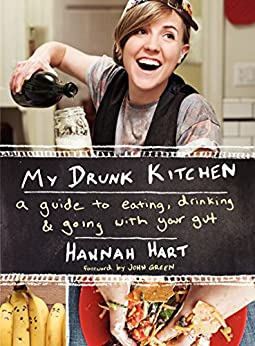 My Drunk Kitchen: A Guide to Eating, Drinking, and Going with Your Gut by [Hart, Hannah]
