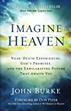 Image of Imagine Heaven: Near-Death Experiences, God's Promises, and the Exhilarating Future That Awaits You