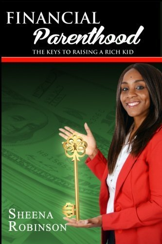 Financial Parenthood: The Keys To Raising A Rich Kid by Sheena Robinson (2016-02-24)