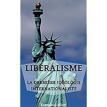 Libéralisme : La dernière idéologie internationaliste (French Edition)