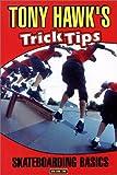 Tony Hawk's Trick Tips, Vol. 1: Skateboarding Basics by Redline Ent