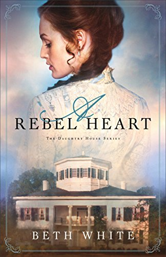 A Rebel Heart (Daughtry House Book #1) by [White, Beth]