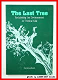 Last Tree : Reclaiming the Environment in Tropical Asia, Rush, James, 0813383773