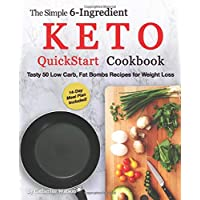 The Simple 6-Ingredient Keto QuickStart Cookbook: Tasty 50 Low Carb, Fat Bombs Recipes for Weight Loss, 14-day Meal Plan…