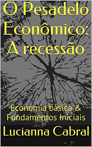O Pesadelo Econômico: A recessão: Economia básica & Fundamentos Iniciais