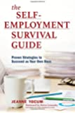 The Self-Employment Survival Guide: Proven Strategies to Succeed as Your Own Boss