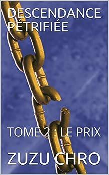 DESCENDANCE PÉTRIFIÉE: TOME 2 : LE PRIX (French Edition) by [CHRO, ZUZU]