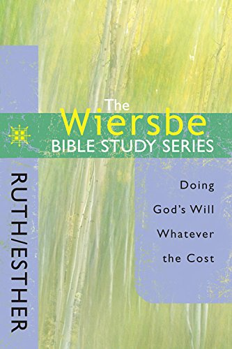Read Online The Wiersbe Bible Study Series: Ruth / Esther: Doing God's Will Whatever the Cost PDF