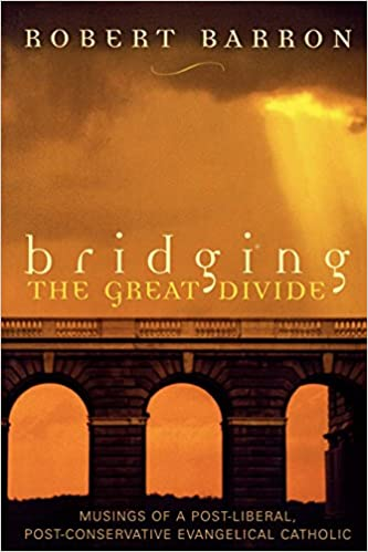 Amazon.com: Bridging the Great Divide: Musings of a Post-Liberal, Post- Conservative Evangelical Catholic (9780742532069): Robert Barron: Books