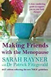 Making Friends with the Menopause: A clear and comforting guide to support you as your body changes 2017 edition reflecting the new 'NICE' guidelines'