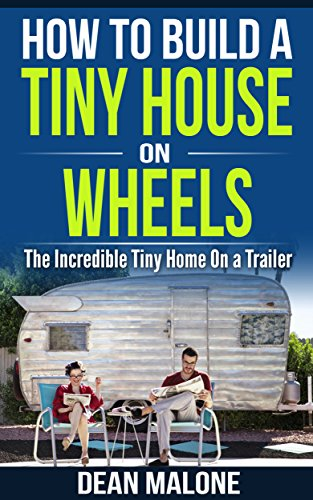 How To Build a Tiny House On Wheels: The Incredible Tiny Home On a Trailer