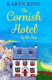 The Cornish Hotel by the Sea: Escape to Cornwall with this perfect summer read!