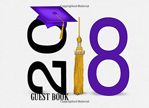 2018 Guest Book: Purple Graduation Cap Message, Keepsake, Scrapbook, Memory Year Book With Quotes | High School, College, Senior, University Gifts | ... Family | Lined & Blank (Graduate) (Volume 14)