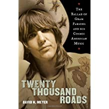 Twenty Thousand Roads: The Ballad of Gram Parsons and His Cosmic American Music