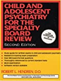 Child and Adolescent Psychiatry for the Specialty Board Review, Robert L. Hendren, 087630840X