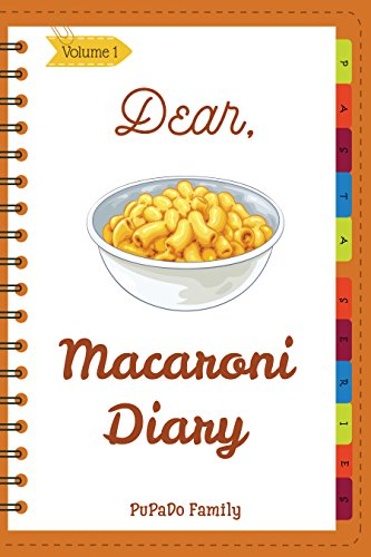 Dear, Macaroni Diary: Make An Awesome Month With 31 Best Macaroni  Recipes! (Macaroni Cookbook, Macaroni Cheese Cookbook, Macaroni Book, Macaroni Cheese Book, Macaroni And Cheese Book) [Volume 1] by PuPaDo Family