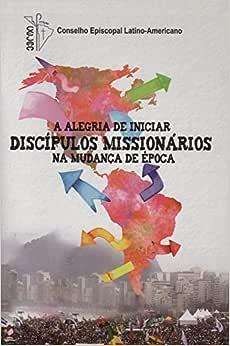 A Alegria de Iniciar Discípulos Missionários na Mudança de