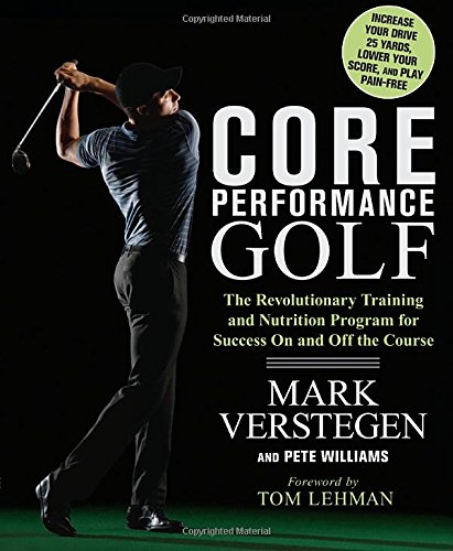 Core Performance Golf: The Revolutionary Training and Nutrition Program for Success On and Off the Cour se (Revolutionary Training)