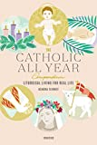 #1: The Catholic All Year Compendium: Liturgical Living for Real Life